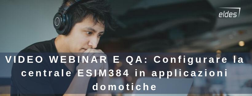 VIDEO WEBINAR E QA: Configurare la centrale ESIM384 in applicazioni domotiche